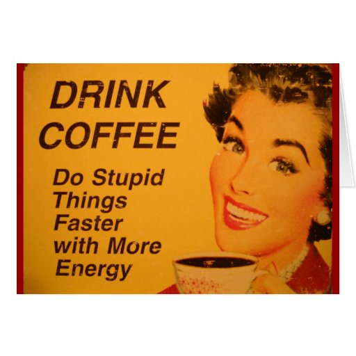 Drink Coffee:  Do Stupid Things Faster Greeting Cards