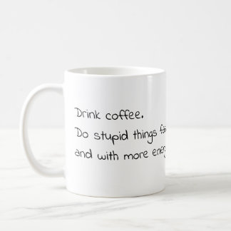 Drink Coffee. Do stupid things faster. Coffee Mug