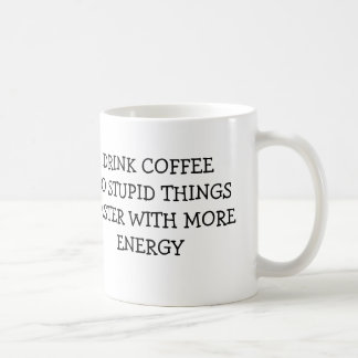 DRINK COFFEE DO STUPID THINGS FASTER WITH MORE COFFEE MUG