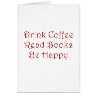 Drink Coffee Read Books Be Happy Card