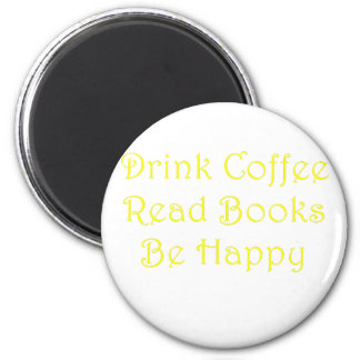Drink Coffee Read Books Be Happy Magnet