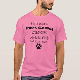 drink coffee, rescue animals, take naps T-Shirt