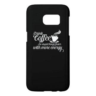 Drink coffee samsung galaxy s7 case