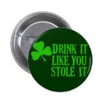 Drink It Like You Stole It Pinback Button