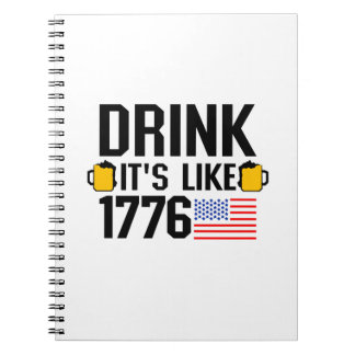 Drink It's Like 1776 American Flag July 4th Party Spiral Notebook