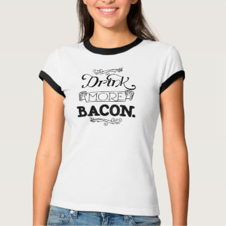 Drink More Bacon - Bacon Lovers Unite! T-Shirt