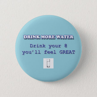 DRINK MORE WATER 2 INCH ROUND BUTTON