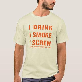 Drink Smoke & Screw T-Shirt