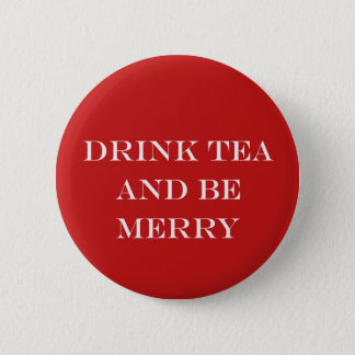 Drink Tea and Be Merry 2 Inch Round Button