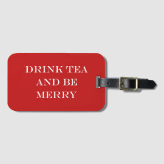 Drink Tea and Be Merry Luggage Tag