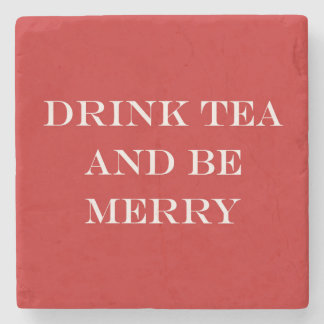 Drink Tea and Be Merry Stone Beverage Coaster