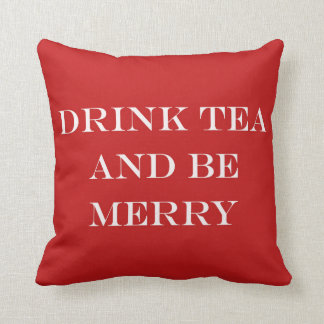 Drink Tea and Be Merry Throw Pillow