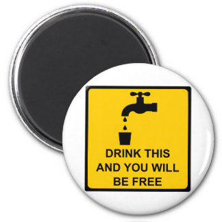 Drink this and you will be free magnet