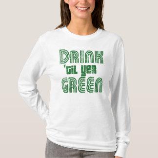 Drink 'til yer GREEN! T-Shirt