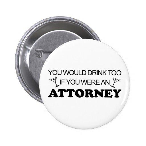 Drink Too - Attorney Pinback Button