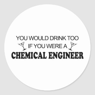 Drink Too - Chemical Engineer Classic Round Sticker