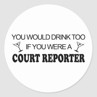 Drink Too - Court Reporter Classic Round Sticker
