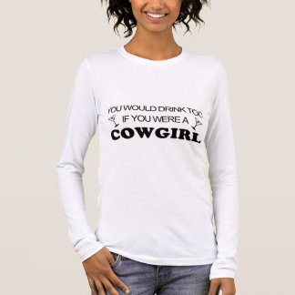 Drink Too - Cowgirl Long Sleeve T-Shirt