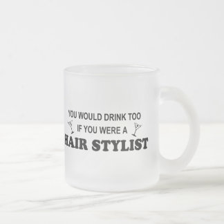 Drink Too - Hair Stylist 10 Oz Frosted Glass Coffee Mug