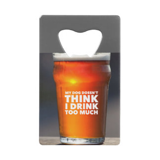 Drink Too Much Beer Glass Bottle Opener Credit Card Bottle Opener