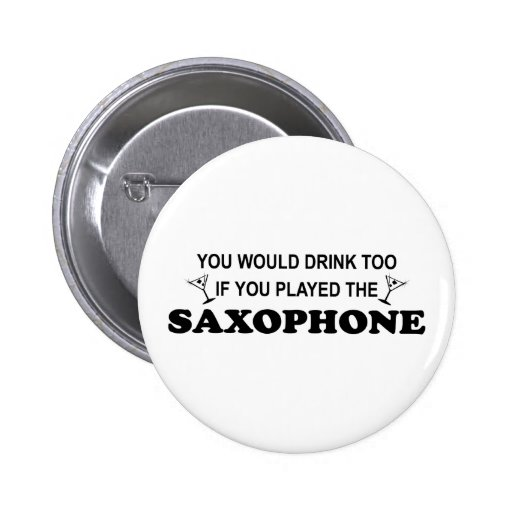 Drink Too - Saxophone Pinback Buttons