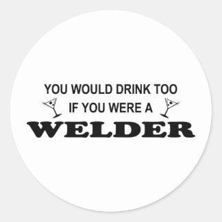 Drink Too - Welder Round Sticker