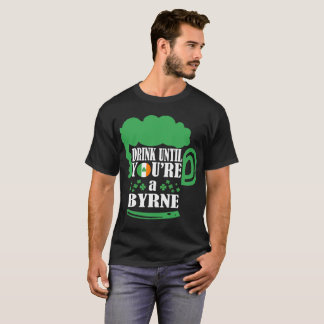Drink Until You Are Byrne Irish St Patrick Tshirt