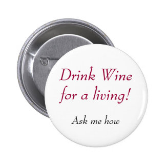 Drink Wine for a living!, Ask me how 2 Inch Round Button