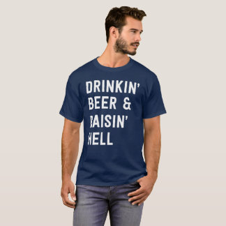 Drinkin' beer & raisin' hell funny party humor T-Shirt