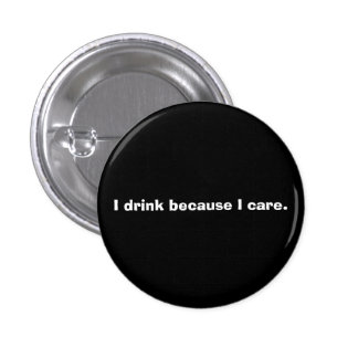 Drinking is caring. 1 inch round button