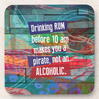 Drinking Rum Before 10 am Makes you a Pirate, not Coaster