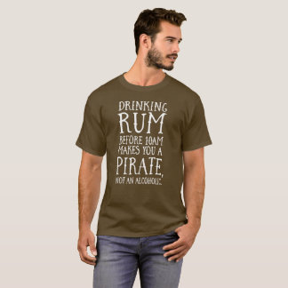 Drinking rum before 10am makes you a pirate humor T-Shirt