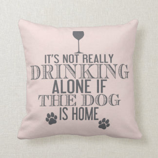 Drinking With The Dog | Fun CHOOSE YOUR COLOR Throw Pillow