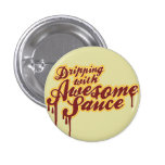 Dripping With Awesomesauce Wordplay Flair 1 Inch Round Button