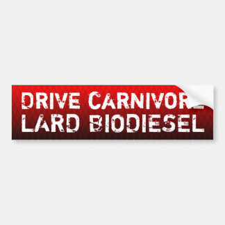 Drive carnivore, lard biodiesel bumper sticker
