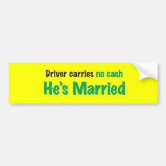 Drive carries no cash he's married bumper sticker