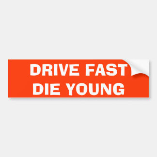 DRIVE FAST DIE YOUNG BUMPER STICKER