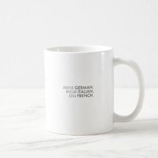 Drive German. Wear Italian. Kiss French. Coffee Mug