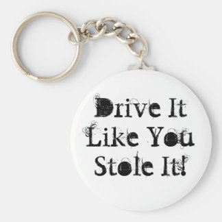Drive It Like You Stole It! Basic Round Button Keychain