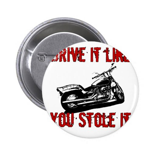 Drive it like you stole it - Bike/Chopper Pins