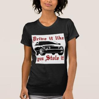 Drive it like you stole it - Domestic Tshirts
