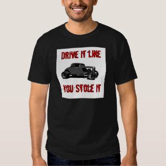 Drive it like you stole it - hot rod tee shirts