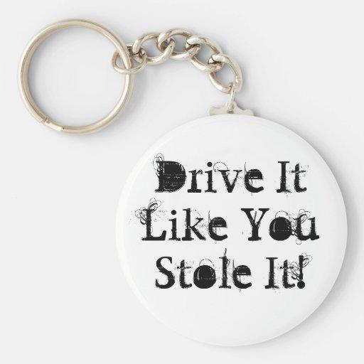 Drive It Like You Stole It! Keychains