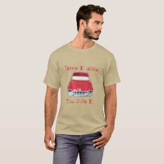 Drive It Like You Stole It Mahogany Car T-Shirt