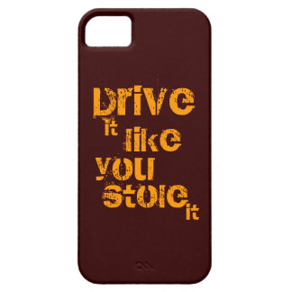 Drive it like you stole it phone case
