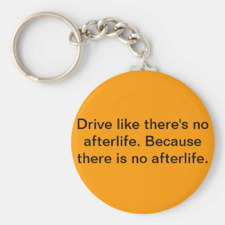 Drive like there's no afterlife. basic round button keychain