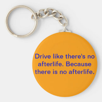 Drive like there's no afterlife. keychain