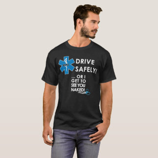 Drive Safely Or I Get To See You T-Shirt