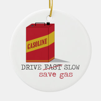 Drive Slow Save Gas Ceramic Ornament