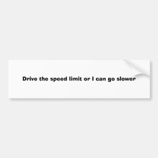Drive the speed limit or I can go slower Bumper Sticker